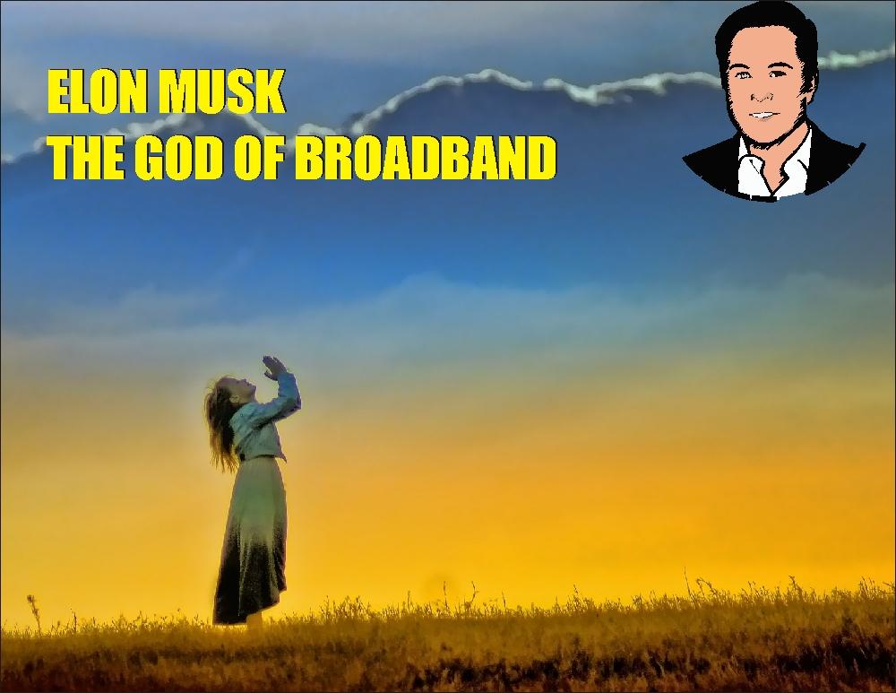 Elon Musk The GOD of Broadband